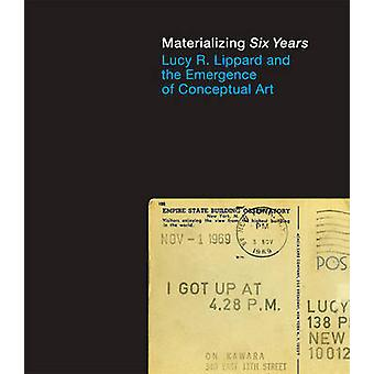 Materializing Six Years - Lucy R. Lippard and the Emergence of Concept