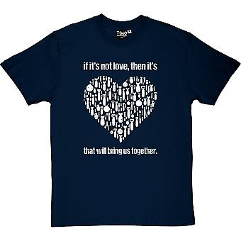 If It's Not Love... Men's T-Shirt