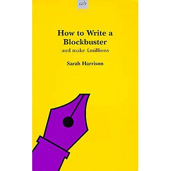 How to Write a Blockbuster by Sarah Harrison - 9780749001971 Book