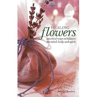 Healing Flowers: Practical Ways to Balance the Mind, Body and Spirit