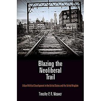Blazing the Neoliberal Trail: Urban Political Development in the United States and the United Kingdom