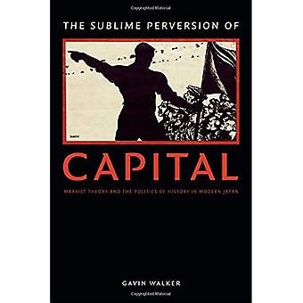 The Sublime Perversion of Capital (Asia-Pacific: Culture, Politics, and Society)