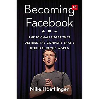 Becoming Facebook: The 10 Challenges That Defined the� Company That's Disrupting the World (Agency/Distributed)