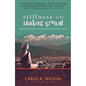 Stillness on Shaking Ground: A Woman's Himalayan� Journey Through Love, Loss, and Letting Go