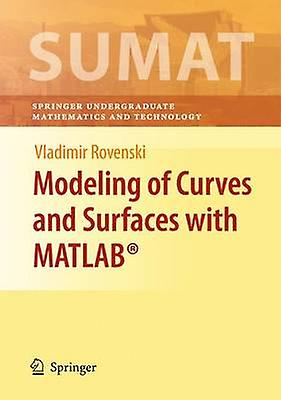 Modeling of Curves and Surfaces with MATLAB by Rovenski & Vladimir