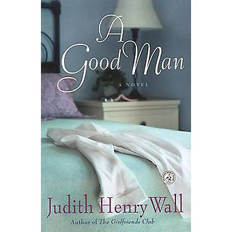 A Good Man by Wall & Judith Henry