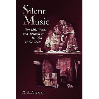 Silent Music The Life Work and Thought of St. John of the Cross by Herrera & Robert A.