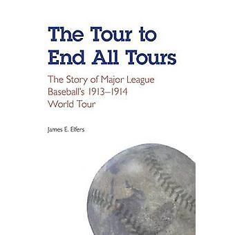 Turen till slut alla turer historien om Major League Baseballs 19131914 World Tour av Elfers & James E.