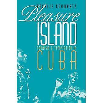 Pleasure Island Tourism and Temptation in Cuba by Schwartz & Rosalie