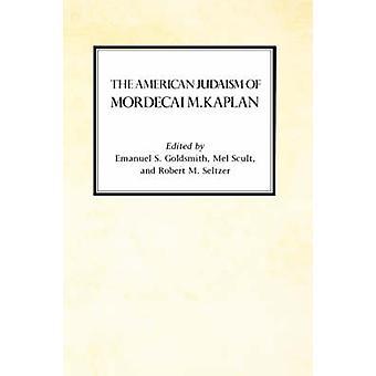 The American Judaism of Mordecai M. Kaplan by James & Winston