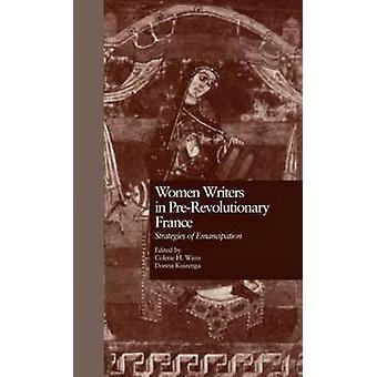 Women Writers in PreRevolutionary France Strategies of Emancipation by Winn & Colette H.