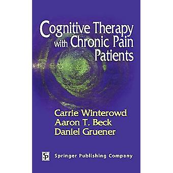 Cognitive Therapy with Chronic Pain Patients by Winterowd & Carrie
