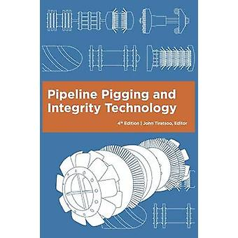 Pipeline-Molchen und Integrität Technologie 4. Auflage von Tiratsoo & Johannes