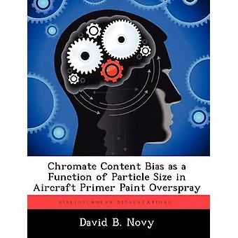 Chromate Content Bias as a Function of Particle Size in Aircraft Primer Paint Overspray by Novy & David B.