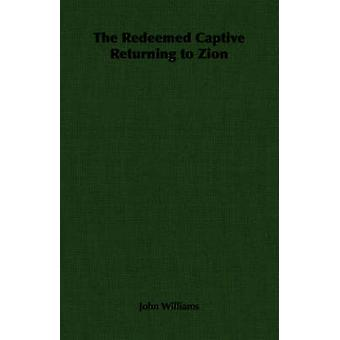 The Redeemed Captive Returning to Zion by Williams & John