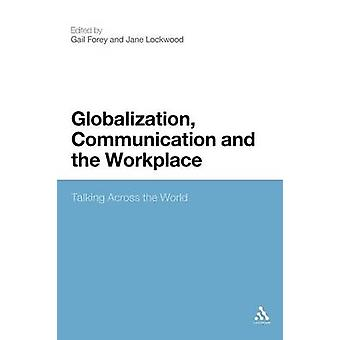 Globalization Communication and the Workplace Talking Across the World by Forey & Gail