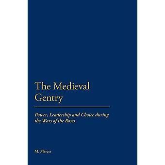 De middelalderlige lavadel Power lederskab og valg under krigene i roser af Mercer & Malcolm