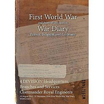 4 DIVISION Headquarters Branches and Services Commander Royal Engineers  10 August 1914  31 December 1916 First World War War Diary WO951463 by WO951463