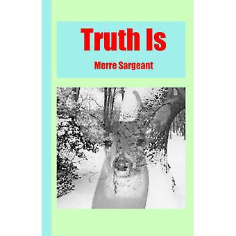 Truth Is by Sargeant & Merre