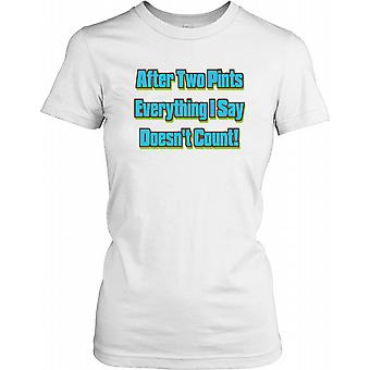 After Two Pints Everything I Say Doesn't Count - Funny Joke Ladies T Shirt