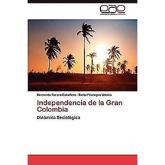 Independencia de La Gran Colombia par Hernando Caballero Forero