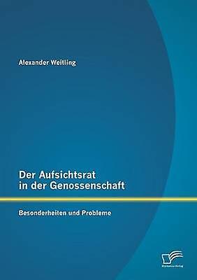 Der Aufsichtsrat in der Genossenschaft Besonderheiten und Probleme by Weitling & Alexander