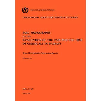 Vol 22 IARC Monographs Some NonNutritive Sweetening Agents by IARC