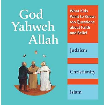 God - Yahweh - Allah - What Kids Want to Know - 100 Questions about Fai