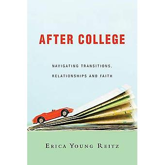 After College - Navigating Transitions - Relationships and Faith by Er