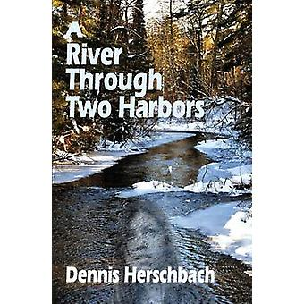 A River Through Two Harbors by Dennis Herschbach - 9780878397198 Book