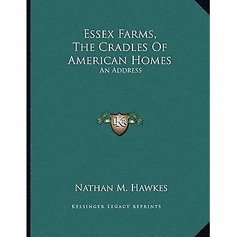 Essex Farms - the Cradles of American Homes - An Address by Nathan M H