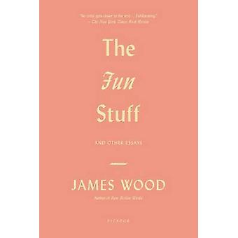 The Fun Stuff - And Other Essays by James Wood - 9781250037831 Book