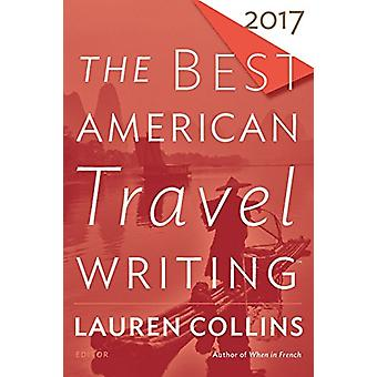The Best American Travel Writing 2017 by Lauren Collins - 97813287457