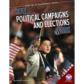 How Political Campaigns and Elections Work by Kevin Cunningham - 9781