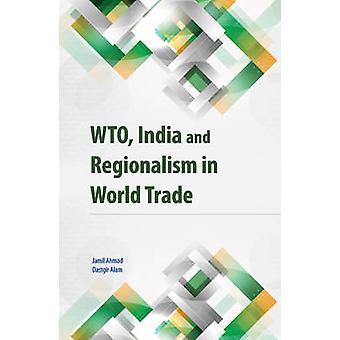 WTO - India & Regionalism in World Trade by Jamil Ahmad - Dastgir Ala