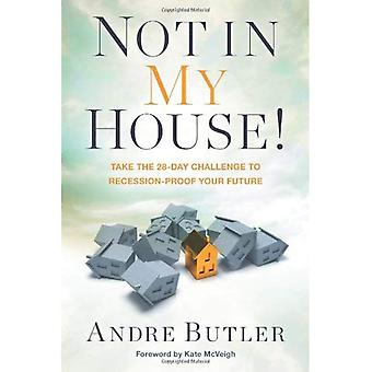 Not in My House!: Take the 28-Day Challenge to Recession-Proof Your Future