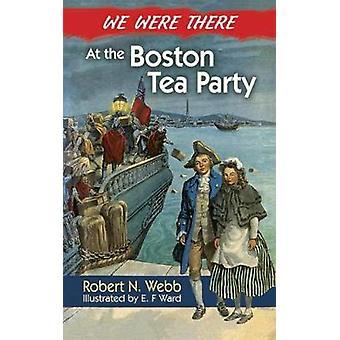 We Were There at the Boston Tea Party de Robert N. Webb