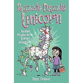 Phoebe and Her Unicorn 4: Razzle Dazzle Unicorn: Another Phoebe and Her Unicorn Adventure