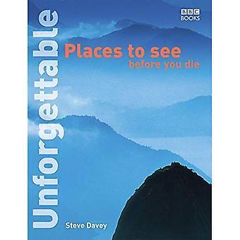 Onvergetelijke Places to See Before You Die (onvergetelijke... Voordat je sterft)