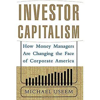 Le capitalisme des investisseurs : comment les gestionnaires d'argent changent le visage de l'Amérique d'entreprise