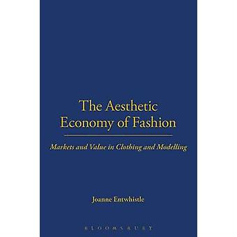 The Aesthetic Economy of Fashion by Joanne Entwistle