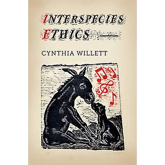 Interspecies Ethics by Cynthia Willett - 9780231167772 Book