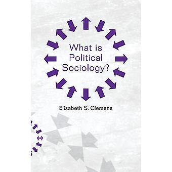 What is Political Sociology? by Elisabeth Clemens - 9780745691619 Book