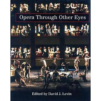 Opera Through Other Eyes by David J. Levin - 9780804722407 Book