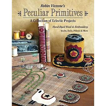 Robin Vizzone's Peculiar Primitives-A Collection of Eclectic Projects