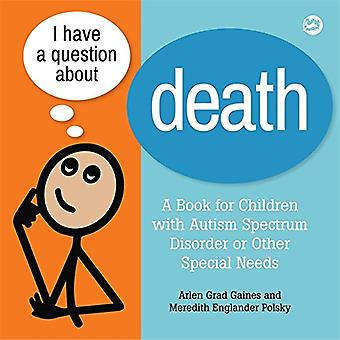 I Have a Question About Death - A Book for Children with Autism Spectr