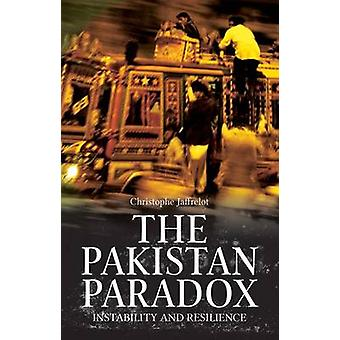 The Pakistan Paradox - Instability and Resilience by Christophe Jaffre