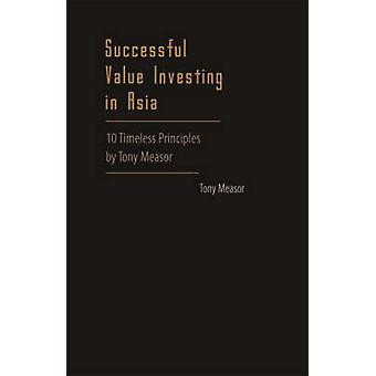 Framgångsrika värde investera i Asien - 10 tidlösa principer av Tony mig