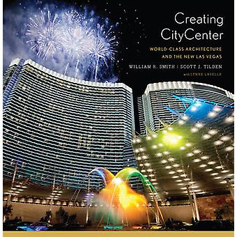 Creating City Center - World-Class Architecture and the New Las Vegas