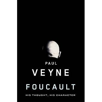 Foucault - His Thought - His Character by Paul Veyne - 9780745646428 B